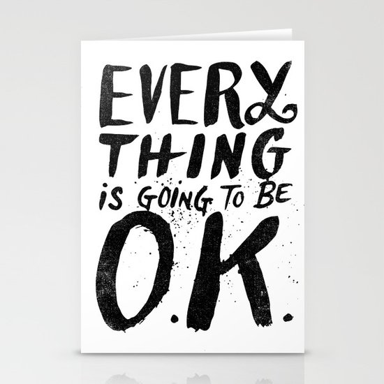 EVERY THING IS GOING TO BE O.K. Stationery Cards