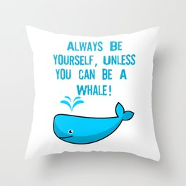 Always be yourself unless you can be an eWhale Throw Pillow