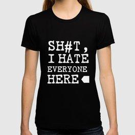 Sh#t, I Hate Everyone Here T-shirt