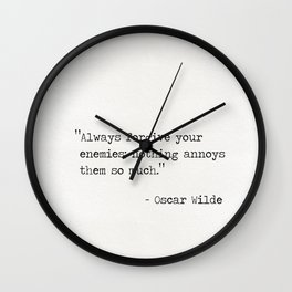Always forgive your enemies; nothing annoys them so much. Wall Clock