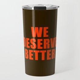 We Deserve Better Travel Mug