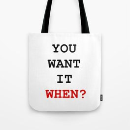 you want it when Tote Bag