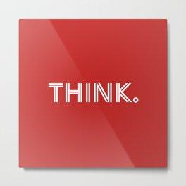 THINK. (Red) Metal Print