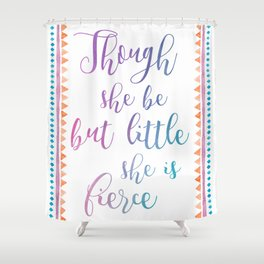 though she be but little she is fierce Shower Curtain