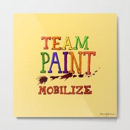 TEAM PAINT MOBILIZE Metal Print