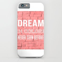 Dream In Colors Never Seen Before iPhone Case