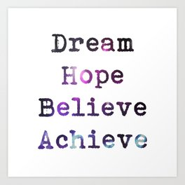 Dream Hope Believe Achieve  Art Print