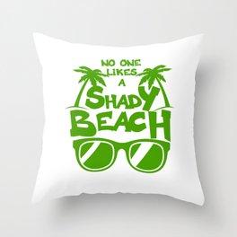 No ONE LIKES A Shady Beach 1 03 Throw Pillow