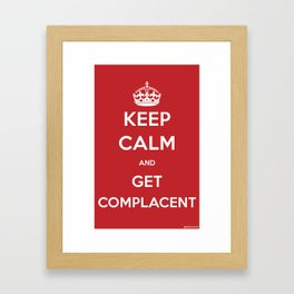 Keep Calm and Get Complacent Framed Art Print