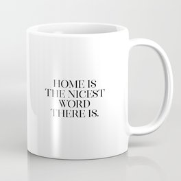 Home Is The Nicest Word There Is, Home Quote, Home Art, Home Is The Best Coffee Mug