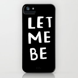 Let me be - quit your phone phone case iPhone Case
