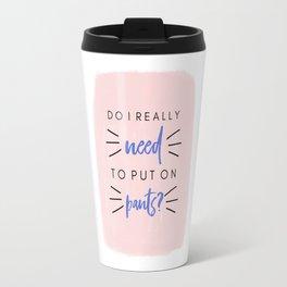 Do I really need to put on pants? - humor - pink and blue Travel Mug