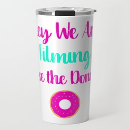 Hey We are Filming Lose the Donut Travel Mug