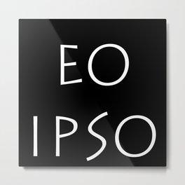 Eo Ipso Metal Print