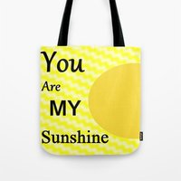 you are my sunshine Tote Bags featuring Sunshine by Sartoris ART
