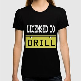 Funny Drill Tshirt Designs LICENSED TO DRILL T-shirt
