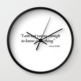 not young enough to know everything Wall Clock