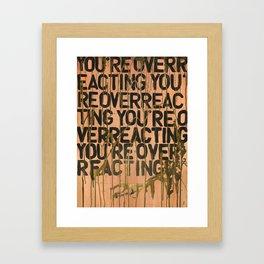You're Overreacting Framed Art Print