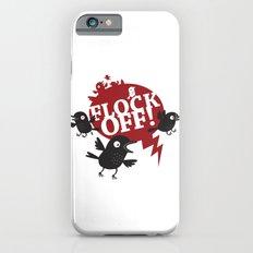 FLOCK OFF! iPhone 6s Slim Case