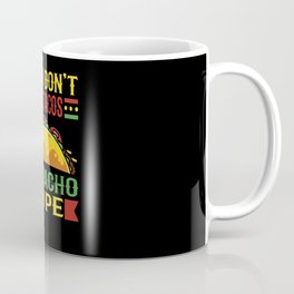 If You Don't Like Tacos I'm Nacho Type Coffee Mug