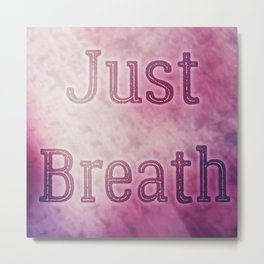 Just Breath Metal Print