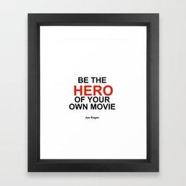 """Be the Hero of your own movie"" Joe Rogan Framed Art Print"