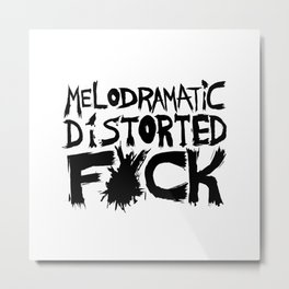 Melodramatic Distorted Fuck Metal Print
