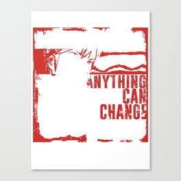 Anything Can Change! Canvas Print