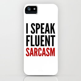 I SPEAK FLUENT SARCASM iPhone Case