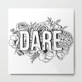 Dare Metal Print