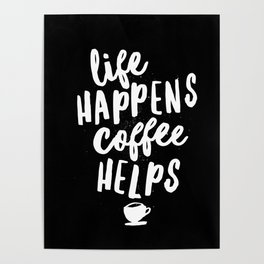 Life Happens Coffee Helps black and white typography design quote poster Poster
