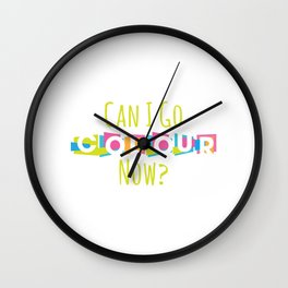 Can I Colour Now 2 Wall Clock