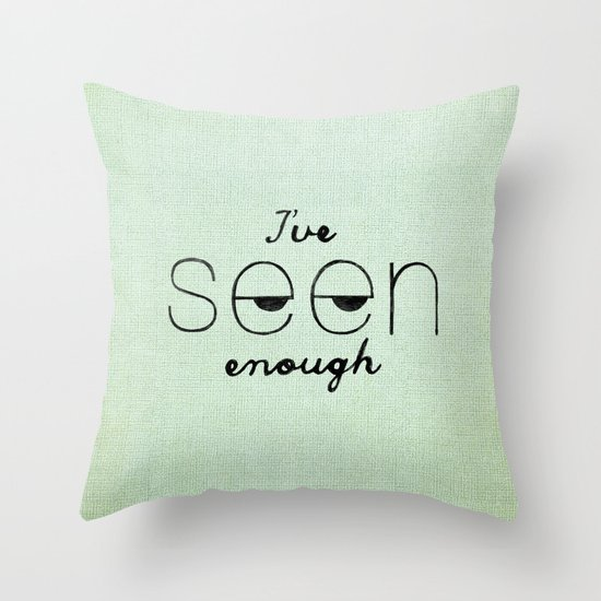 I've Seen Enough. Throw Pillow