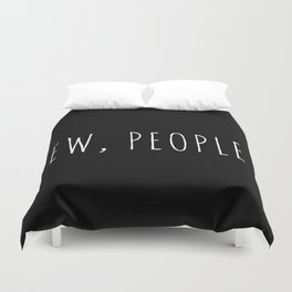 Ew People Funny Quote Duvet Cover