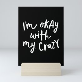 I'm Okay With My Crazy black and white monochrome typography poster design home wall bedroom decor Mini Art Print