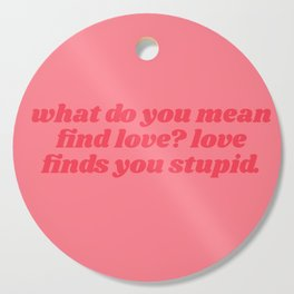 what do you mean find love Cutting Board