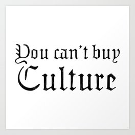 You Can't Buy Culture Art Print