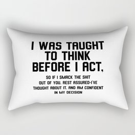 I was taught to think before I act Rectangular Pillow