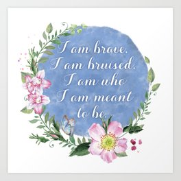 I Am Brave, I Am Bruised Art Print