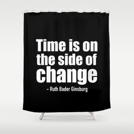 Time is on the side of change Shower Curtain