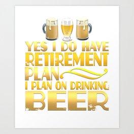 Beer Drinking Retirement Plan Art Print