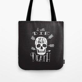 I WILL DIE MY OWN DEATH Tote Bag