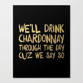 We'll Drink Chardonnay Black Canvas Print