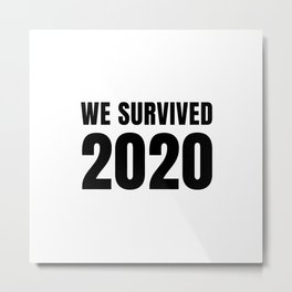 We Survived 2020 Metal Print