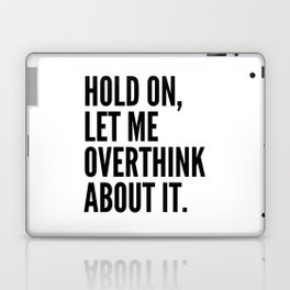 Hold On Let Me Overthink About It Laptop & iPad Skin