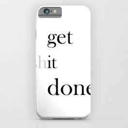 Get It Done Quote, Quote Poster Print, Motivational Quotes, Get The Job Done Art iPhone Case