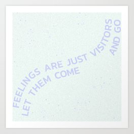 feelings are just visitors let them come and go Art Print