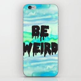 Be Weird. iPhone Skin
