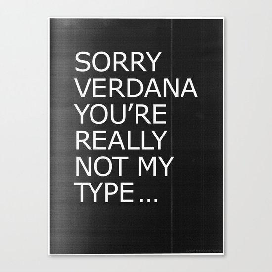 Sorry Verdana you're really not my type Canvas Print