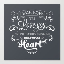 I was born to love you Canvas Print